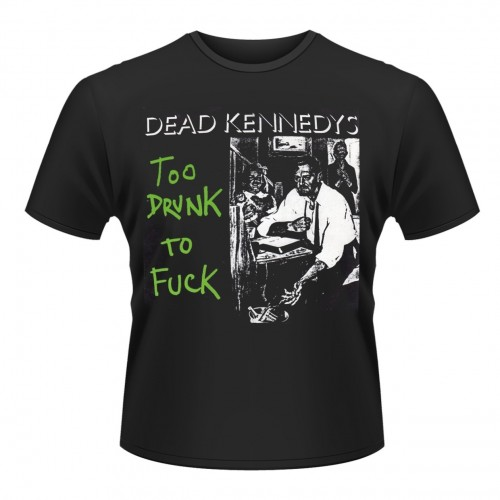 Tricou Dead Kennedys Too Drunk To Fuck (single)
